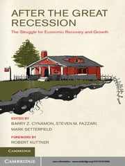 After the Great Recession - The Struggle for Economic Recovery and Growth ebook by Barry Z. Cynamon,Steven Fazzari,Mark Setterfield,Robert Kuttner
