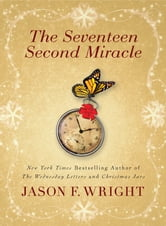The Seventeen Second Miracle ebook by Jason F. Wright