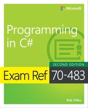 Exam Ref 70-483 Programming in C# ebook by Rob Miles