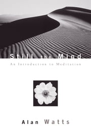 Still the Mind - An Introduction to Meditation ebook by Alan Watts