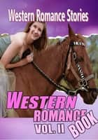 THE WESTERN ROMANCE BOOK VOL. II - 15 CLASSIC WESTERN ROMANCE STORIES ebook by JACKSON GREGORY, FRANK H. SPEARMAN, G. W. OGDEN