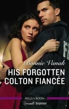 His Forgotten Colton Fiancee ebook by Bonnie Vanak