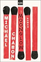 Moonglow - Roman eBook by Michael Chabon, Andrea Fischer