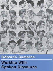 Working with Spoken Discourse ebook by Professor Deborah Cameron