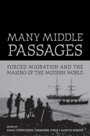 Many Middle Passages: Forced Migration and the Making of the Modern World ebook by Christopher, Emma