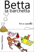 Betta la barchetta va a scuola - Libro illustrato per bambini ebook by Silvano Martina