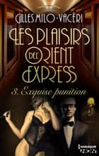 Exquise punition - Les plaisirs de l'Orient-Express - Tome 3 ebook by Gilles Milo-Vacéri