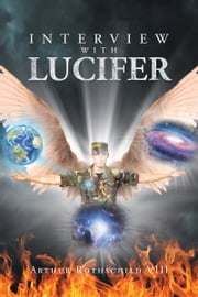 Interview with Lucifer ebook by Arthur Rothschild VIII