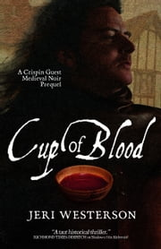 Cup of Blood; A Crispin Guest Medieval Noir Prequel ebook by Jeri Westerson