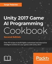 Unity 2017 Game AI Programming Cookbook - Second Edition