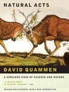 Natural Acts: A Sidelong View of Science and Nature ebook by David Quammen