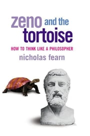 Zeno and the Tortoise - How to Think Like a Philosopher ebook by Nicholas Fearn
