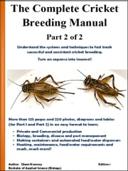 The Complete Cricket Breeding Manual -Part 2 of 2 - Understand the systems and techniques to fast track successful and consistent cricket breeding. Turn an expense into income!! ebook by Glenn Kvassay