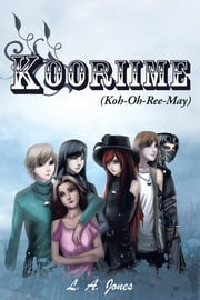 Kooriime (Koh-Oh-Ree-May) ebook by L. A. Jones