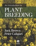An Introduction to Plant Breeding ebook by Jack Brown,Peter Caligari