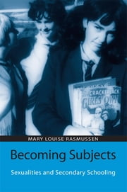 Becoming Subjects: Sexualities and Secondary Schooling ebook by Mary Louise Rasmussen