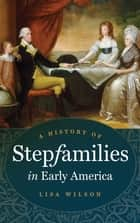 A History of Stepfamilies in Early America ebook by