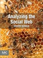 Analyzing the Social Web ebook by Jennifer Golbeck