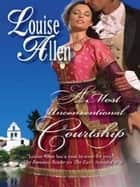 A Most Unconventional Courtship ebook by Louise Allen