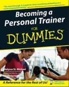 Becoming a Personal Trainer For Dummies ebook by Melyssa St. Michael, Linda Formichelli