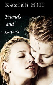 Friends and Lovers: Two Erotic Tales ebook by Keziah Hill