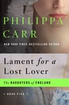 Lament for a Lost Lover ebook by Philippa Carr
