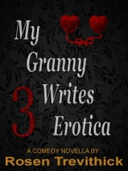 My Granny Writes Erotica 3 (Bit on the side) ebook by Rosen Trevithick