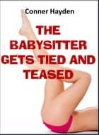 The Babysitter gets Tied and Teased ebook by Conner Hayden
