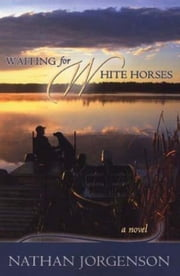 Waiting for White Horses ebook by Nathan Jorgenson