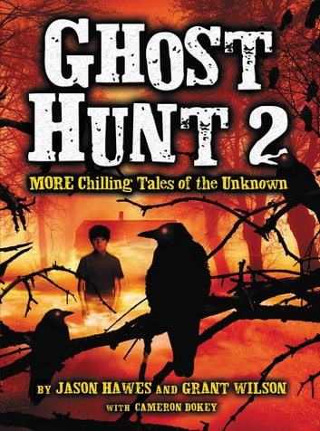 Ghost Hunt 2: MORE Chilling Tales of the Unknown ebook by Jason Hawes,Grant Wilson