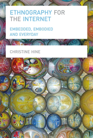 Ethnography for the Internet - Embedded, Embodied and Everyday ebook by Dr Christine Hine