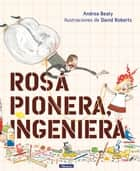 Rosa Pionera, ingeniera eBook by Andrea Beaty, David Roberts