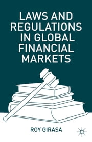 Laws and Regulations in Global Financial Markets ebook by Roy Girasa
