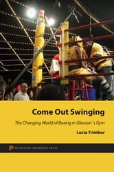 Come Out Swinging - The Changing World of Boxing in Gleason's Gym ebook by Lucia Trimbur