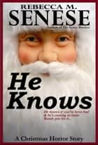 He Knows: A Christmas Horror Story ebook by Rebecca M. Senese