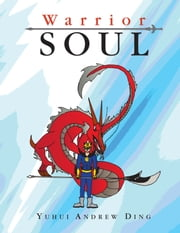 Warrior Soul ebook by Yuhui Andrew Ding