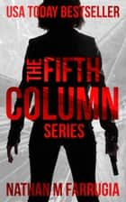 The Fifth Column Series: Books 1-4 - A Science Fiction Thriller Boxset ebook by Nathan M Farrugia