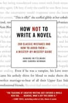 How Not to Write a Novel - 200 Classic Mistakes and How to Avoid Them--A Misstep-by-Misstep Guide ebook by Howard Mittelmark, Sandra Newman