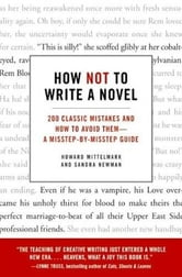 How Not to Write a Novel - 200 Classic Mistakes and How to Avoid Them--A Misstep-by-Misstep Guide ebook by Howard Mittelmark,Sandra Newman