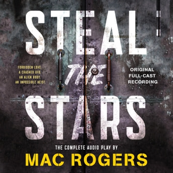 Steal the Stars - The Original Full-Cast Recording audiobook by Nat Cassidy,Mac Rogers