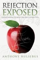 Rejection Exposed ebook by Anthony Hulsebus