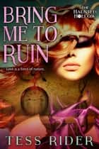 Bring Me to Ruin ebook by Tess Rider