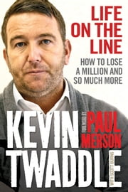 Life on the Line - How to lose a million and so much more ebook by Kevin Twaddle,Scott Burns