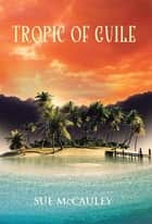 Tropic of Guile ebook by Sue McCauley