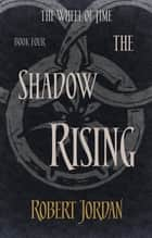 The Shadow Rising - Book 4 of the Wheel of Time ebook by Robert Jordan