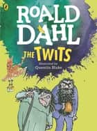 The Twits (Colour Edition) ebook by Roald Dahl, Quentin Blake