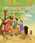 Children of God Storybook Bible ebook by Archbishop Desmond Tutu
