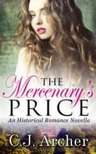 The Mercenary's Price - Historical Romance Novella ebook by C.J. Archer