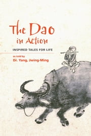 The Dao in Action - Inspired Tales for Life ebook by Yang, Jwing-Ming