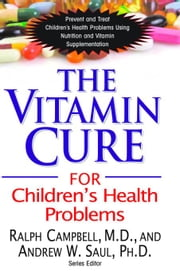 The Vitamin Cure for Childrens Health Problems ebook by Ralph Campbell, MD & Andrew W. Saul, PHD